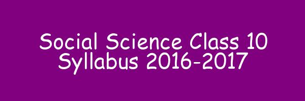 Social Science Class 10 Syllabus 2016-2017